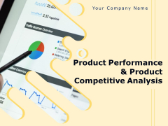 Product Performance And Product Competitive Analysis Ppt PowerPoint Presentation Complete Deck With Slides