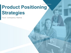 Product Positioning Strategies Ppt PowerPoint Presentation Complete Deck With Slides