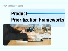 Product Prioritization Frameworks Checklist, Project Goals Ppt PowerPoint Presentation Complete Deck
