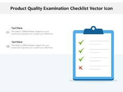 Product Quality Examination Checklist Vector Icon Ppt PowerPoint Presentation Infographics Influencers PDF