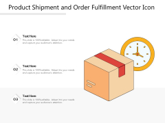Product Shipment And Order Fulfillment Vector Icon Ppt PowerPoint Presentation Visual Aids Background Images PDF