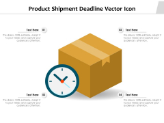 Product Shipment Deadline Vector Icon Ppt PowerPoint Presentation Gallery Graphics Design PDF