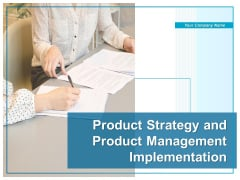 Product Strategy And Product Management Implementation Ppt PowerPoint Presentation Complete Deck With Slides