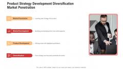 Product Strategy Development Diversification Market Penetration Ideas PDF