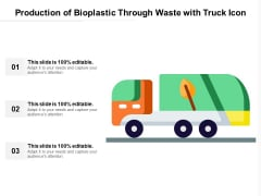 Production Of Bioplastic Through Waste With Truck Icon Ppt PowerPoint Presentation Portfolio Graphics Tutorials PDF