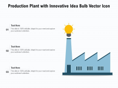 Production Plant With Innovative Idea Bulb Vector Icon Ppt PowerPoint Presentation Gallery Design Inspiration PDF