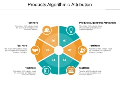 Products Algorithmic Attribution Ppt PowerPoint Presentation Styles Elements Cpb