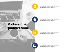 Professional Qualifications Ppt PowerPoint Presentation Layouts Influencers