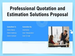 Professional Quotation And Estimation Solutions Proposal Ppt PowerPoint Presentation Complete Deck With Slides