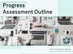 Progress Assessment Outline Ppt PowerPoint Presentation Complete Deck With Slides