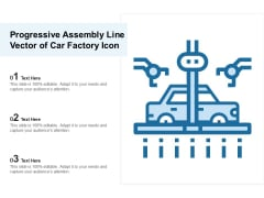 Progressive Assembly Line Vector Of Car Factory Icon Ppt PowerPoint Presentation Gallery Graphic Tips PDF