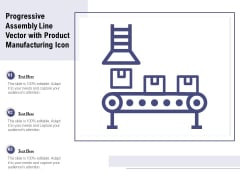 Progressive Assembly Line Vector With Product Manufacturing Icon Ppt PowerPoint Presentation Gallery Demonstration PDF
