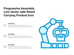 Progressive Assembly Line Vector With Robot Carrying Product Icon Ppt PowerPoint Presentation File Designs PDF
