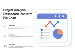 Project Analysis Dashboard Icon With Pie Chart Ppt PowerPoint Presentation File Show PDF