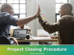 Project Closing Procedure Ppt PowerPoint Presentation Complete Deck With Slides