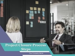 Project Closure Process Steps Ppt PowerPoint Presentation Complete Deck With Slides