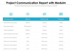 Project Communication Report With Meduim Ppt PowerPoint Presentation Inspiration Graphics Template PDF