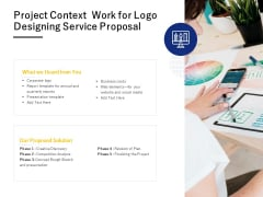 Project Context Work For Logo Designing Service Proposal Ppt PowerPoint Presentation Infographics Graphics Design