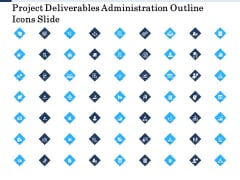 Project Deliverables Administration Outline Icons Slide Ppt Ideas Graphics PDF