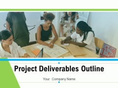 Project Deliverables Outline Ppt PowerPoint Presentation Complete Deck With Slides