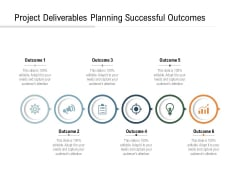 Project Deliverables Planning Successful Outcomes Ppt PowerPoint Presentation Icon Graphics Design