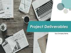 Project Deliverables Ppt PowerPoint Presentation Complete Deck With Slides