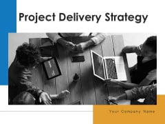 Project Delivery Strategy Project Goals Ppt PowerPoint Presentation Complete Deck