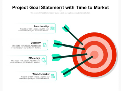 Project Goal Statement With Time To Market Ppt PowerPoint Presentation Infographic Template Show PDF