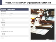 Project Justification With Organizational Requirements Ppt PowerPoint Presentation File Model PDF