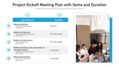 Project Kickoff Meeting Plan With Items And Duration Ppt PowerPoint Presentation Gallery Designs PDF