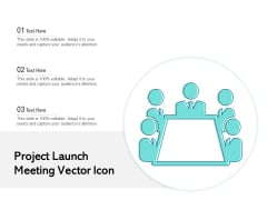 Project Launch Meeting Vector Icon Ppt PowerPoint Presentation Model Slide PDF