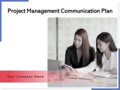 Project Management Communication Plan Goal Team Ppt PowerPoint Presentation Complete Deck