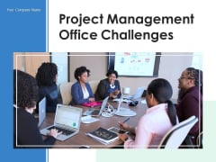 Project Management Office Challenges Planning Ppt PowerPoint Presentation Complete Deck
