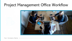 Project Management Office Workflow Timeline Ppt PowerPoint Presentation Complete Deck With Slides