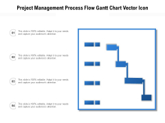 Project Management Process Flow Gantt Chart Vector Icon Ppt PowerPoint Presentation File Styles PDF