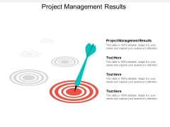 Project Management Results Ppt PowerPoint Presentation Show Sample Cpb