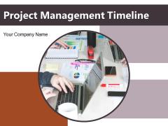 Project Management Timeline Ppt PowerPoint Presentation Complete Deck With Slides