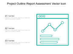 Project Outline Report Assessment Vector Icon Ppt PowerPoint Presentation Gallery Professional PDF