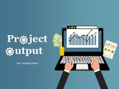Project Output Ppt PowerPoint Presentation Complete Deck With Slides
