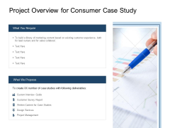 Project Overview For Consumer Case Study Ppt PowerPoint Presentation Slides Templates