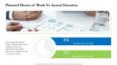 Project Performance Metrics Planned Hours Of Work Vs Actual Situation Ppt Slides Graphics Tutorials PDF