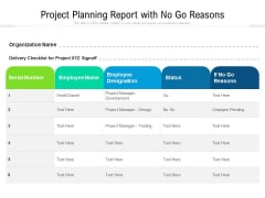 Project Planning Report With No Go Reasons Ppt PowerPoint Presentation Gallery Graphic Tips PDF