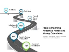 Project Planning Roadmap Funds And Money Calculation Ppt PowerPoint Presentation Model Slide Download