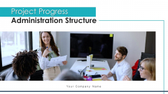 Project Progress Administration Structure Design Ppt PowerPoint Presentation Complete Deck With Slides