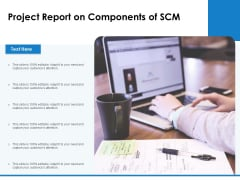 Project Report On Components Of SCM Ppt PowerPoint Presentation Icon Graphics Download PDF