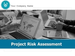 Project Risk Assessment Ppt PowerPoint Presentation Complete Deck With Slides