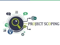 Project Scoping Ppt PowerPoint Presentation Complete Deck With Slides