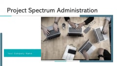 Project Spectrum Administration Plan Scope Ppt PowerPoint Presentation Complete Deck With Slides