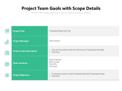 Project Team Gaols With Scope Details Ppt PowerPoint Presentation Layouts Objects PDF