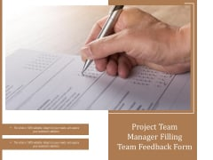 Project Team Manager Filling Team Feedback Form Ppt PowerPoint Presentation Summary Icons PDF